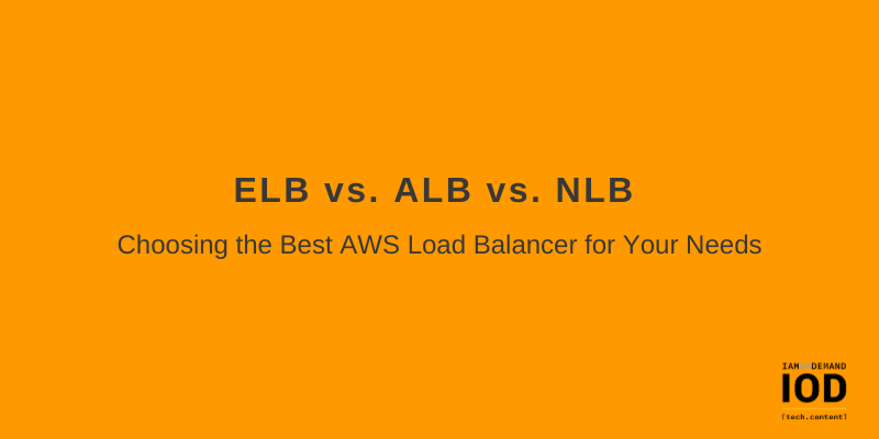 ELB vs. ALB vs. NLB: Choosing the Best AWS Load Balancer for Your Needs