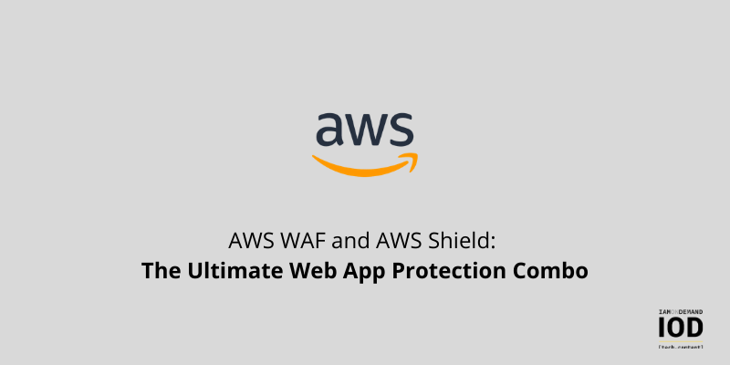 AWS WAF and AWS Shield: The Ultimate Web App Protection Combo