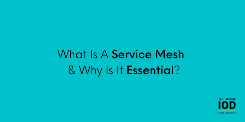 What Is a Service Mesh, and Why Is It Essential for Your Kubernetes Deployments?