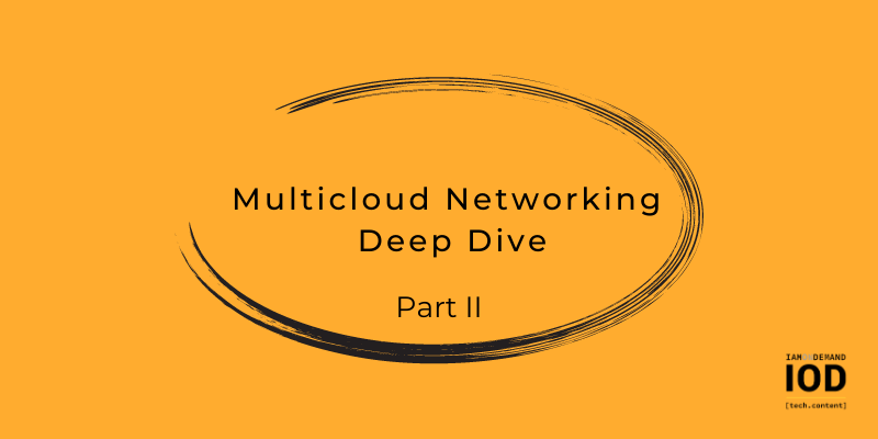 Multicloud Networking Deep Dive: Part 2