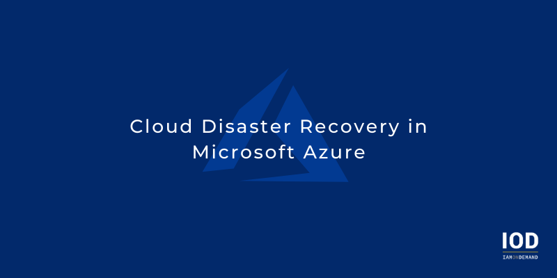 Best Practices for Cloud Disaster Recovery in Microsoft Azure